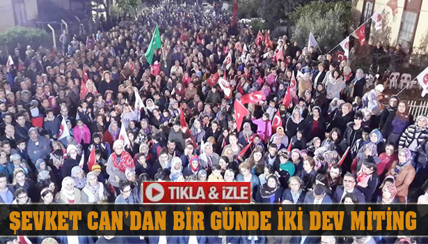 Şevket Can'dan Bir Günde İki Dev Miting/Video Haber